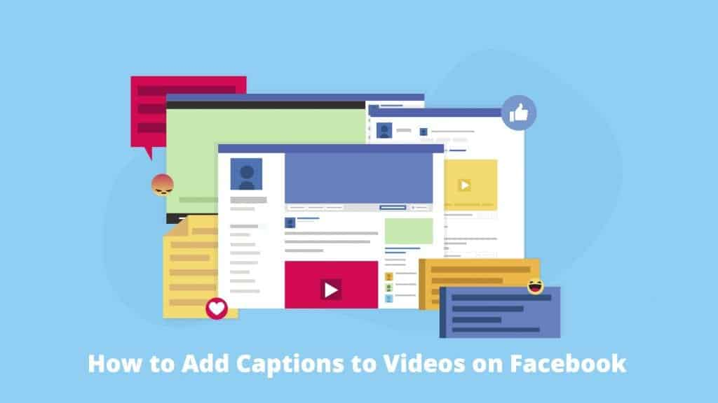 How to add captions to videos on Facebook