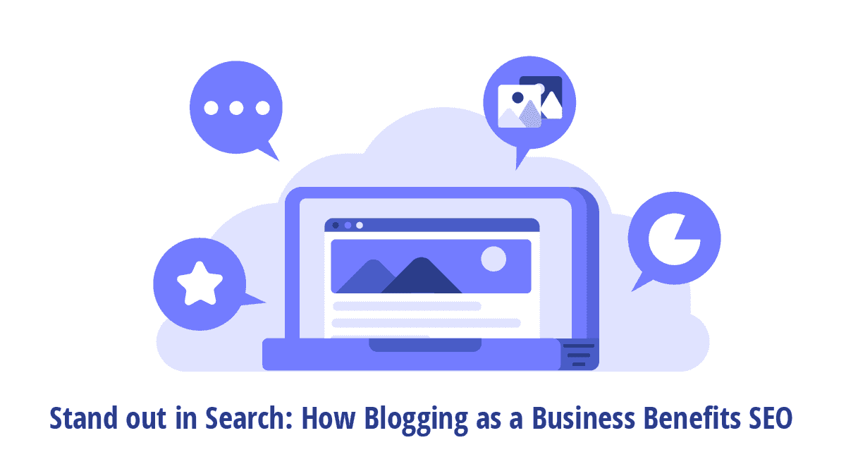 Stand out in Search: How Blogging as a Business Benefits SEO