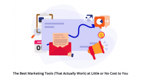 The Best Marketing Tools (That Actually Work) at Little or No Cost to You