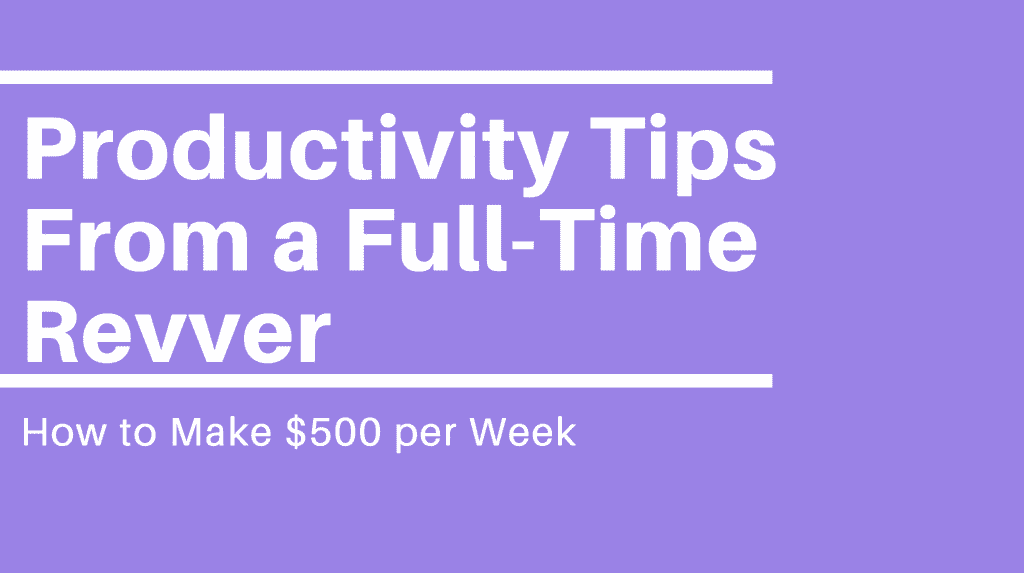 Productivity Tips From a Full-Time Revver with a $500 Weekly Goal