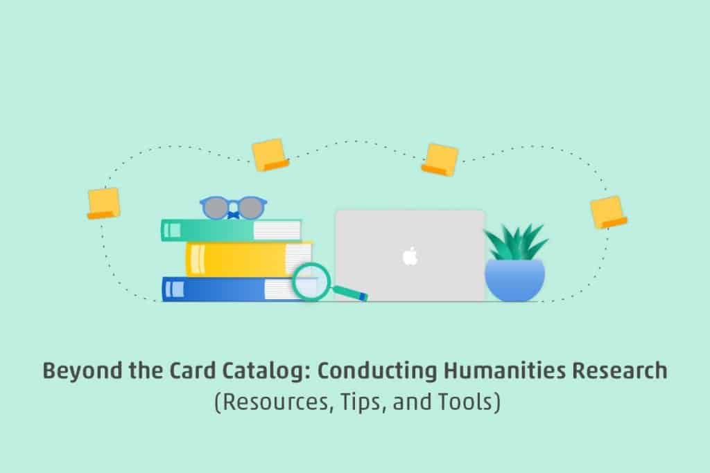 Conducting Humanities Research Resources, Tips, and Tools