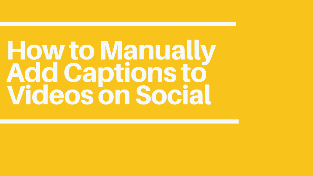 How to Manually Add Captions to Videos on Social