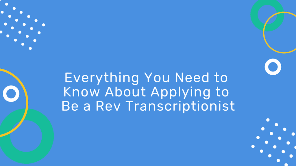 Blog header image with headlineEverything You Need to Know About Applying to be a Rev Transcriptionist