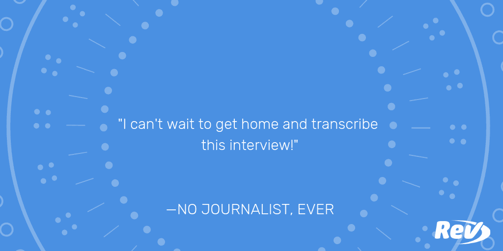 Sarcastic quote from a journalist about loving transcription