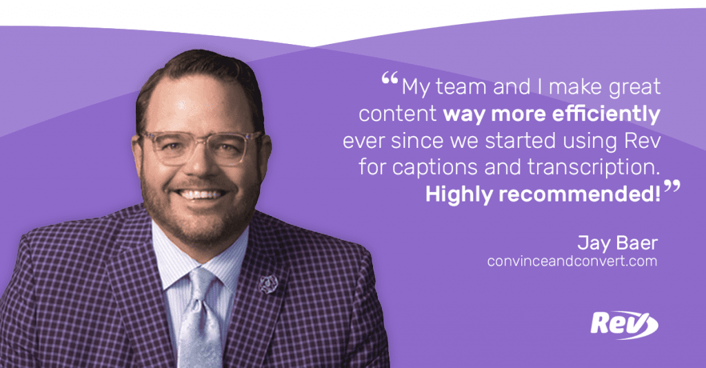 "Image of Jay Baer on a purple background with a quote that reads ""My team and I make great content way more efficiently ever since we started using Rev for captions and transcription. Highly recommend!"" -- Jay Baer, convinveandconvert.com"