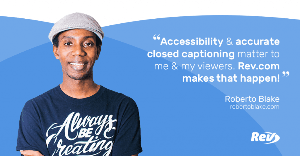 "Image of Roberto Blake on a blue background with a quote that reads ""Accessibility & accurate captions matter to me & my viewers. Rev.com makes that happen!"""