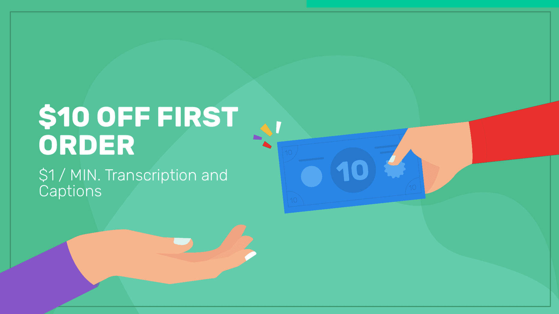 "image of hand passing off $10 bill to an open hand, beside text saying, ""$10 off first order, $1.25/minute transcription and captions"""
