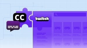 How to Add Closed Captions and Subtitles to Twitch
