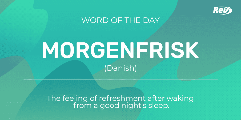 MORGENFRISK (Danish): The feeling of refreshment after waking from a good night's sleep.