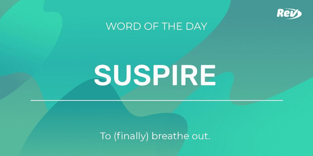 SUSPIRE: To (finally) breathe out.