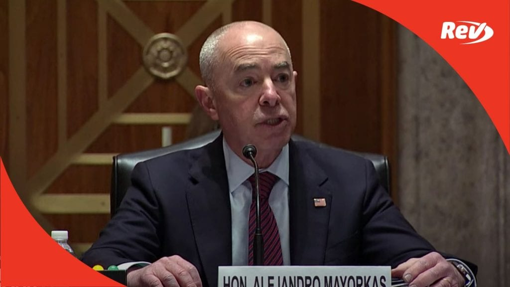 DHS Secretary Alejandro Mayorkas Testimony on Immigration, Southern Border Transcript
